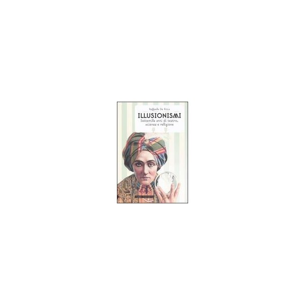 libro  Illusionismi Settemila anni di teatro , scienza e religione